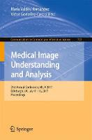 Medical Image Understanding and Analysis 21st Annual Conference, MIUA 2017, Edinburgh, UK, July 11-13, 2017, Proceedings by Maria Valdes Hernandez