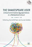 The Shakespeare User Critical and Creative Appropriations in a Networked Culture by Valerie M. Fazel