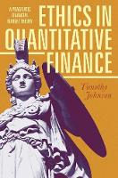 Ethics in Quantitative Finance A Pragmatic Financial Market Theory by Timothy Johnson