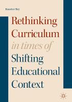 Rethinking Curriculum in Times of Shifting Educational Context by Kaustuv Roy