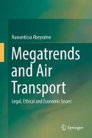 Megatrends and Air Transport Legal, Ethical and Economic Issues by Ruwantissa Abeyratne