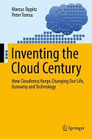 Inventing the Cloud Century How Cloudiness Keeps Changing Our Life, Economy and Technology by Marcus Oppitz, Peter Tomsu