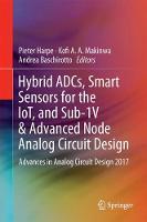 Hybrid ADCs, Smart Sensors for the IoT, and Sub-1V & Advanced Node Analog Circuit Design Advances in Analog Circuit Design 2017 by Pieter Harpe