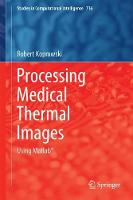 Processing Medical Thermal Images Using Matlab (R) by Robert Koprowski