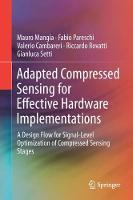 Adapted Compressed Sensing for Effective Hardware Implementations A Design Flow for Signal-Level Optimization of Compressed Sensing Stages by Mauro Mangia, Fabio Pareschi, Valerio Cambareri, Riccardo Rovatti