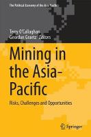 Mining in the Asia-Pacific Risks, Challenges and Opportunities by Terry O'Callaghan