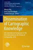 Dissemination of Cartographic Knowledge 6th International Symposium of the ICA Commission on the History of Cartography, 2016 by Mirela Altic