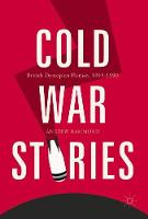 Cold War Stories British Dystopian Fiction, 1945-1990 by Andrew Hammond