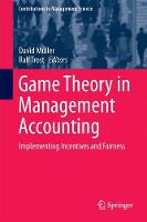 Game Theory in Management Accounting Implementing Incentives and Fairness by David Muller