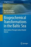 Biogeochemical Transformations in the Baltic Sea Observations Through Carbon Dioxide Glasses by Bernd Schneider, Jens Mueller