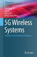5G Wireless Systems Simulation and Evaluation Techniques by Yang Yang, Jing Xu