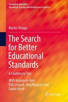 The Search for Better Educational Standards A Cautionary Tale by Martin Thrupp