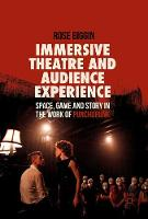Immersive Theatre and Audience Experience Space, Game and Story in the Work of Punchdrunk by Rose Biggin