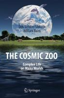 The Cosmic Zoo Complex Life on Many Worlds by Dirk Schulze-Makuch, William Bains