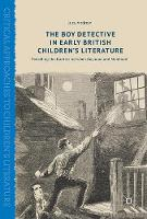 The Boy Detective in Early British Children's Literature Patrolling the Borders between Boyhood and Manhood by Lucy Andrew