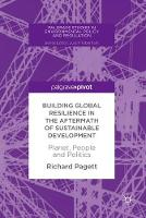 Building Global Resilience in the Aftermath of Sustainable Development Planet, People and Politics by Richard Pagett