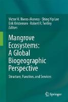 Mangrove Ecosystems: A Global Biogeographic Perspective Structure, Function, and Services by Victor H. Rivera-Monroy