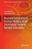Bounded Rationality in Decision Making Under Uncertainty: Towards Optimal Granularity by Joe Lorkowski, Vladik Kreinovich