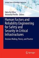 Human Factors and Reliability Engineering for Safety and Security in Critical Infrastructures Decision Making, Theory, and Practice by Fabio De Felice