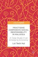 Practising Corporate Social Responsibility in Malaysia A Case Study in an Emerging Economy by Loi Teck Hui