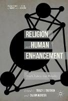 Religion and Human Enhancement Death, Values, and Morality by Tracy J. Trothen