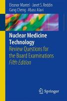 Nuclear Medicine Technology Review Questions for the Board Examinations by Eleanor Mantel, Janet S. Reddin, Gang Cheng, Abass Alavi