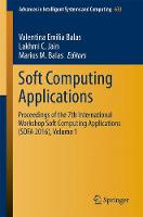 Soft Computing Applications Proceedings of the 7th International Workshop Soft Computing Applications (SOFA 2016) , Volume 1 by Valentina Emilia Balas