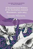 A Transnational History of the Australian Animal Movement, 1970-2015 by Gonzalo Villanueva