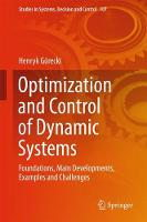 Optimization and Control of Dynamic Systems Foundations, Main Developments, Examples and Challenges by Henryk Gorecki