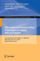 Information and Communication Technologies for Ageing Well and e-Health Second International Conference, ICT4AWE 2016, Rome, Italy, April 21-22, 2016, Revised Selected Papers by Carsten Rocker
