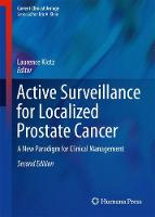 Active Surveillance for Localized Prostate Cancer A New Paradigm for Clinical Management by Laurence Klotz