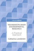 Transdisciplinary Environmental Research A Practical Approach by Catharina Landstrom