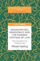 Emancipation, Democracy and the Modern Critique of Law Reconsidering Habermas by Mikael Spang