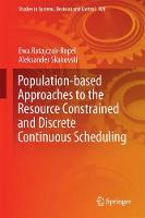 Population-Based Approaches to the Resource Constrained and Discrete Continuous Scheduling by Ewa Ratajczak-Ropel, Aleksander Skakovski