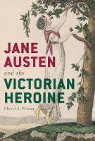 Jane Austen and the Victorian Heroine by Cheryl A. Wilson