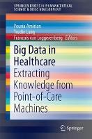 Big Data in Healthcare Extracting Knowledge from Point-of-Care Machines by Pouria Amirian