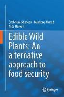 Edible Wild Plants: An alternative approach to food security by Shabnum Shaheen, Mushtaq Ahmad, Nida Haroon