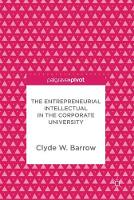 The Entrepreneurial Intellectual in the Corporate University by Clyde W. Barrow