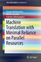 Machine Translation with Minimal Reliance on Parallel Resources by George Tambouratzis, Marina Vassiliou, Sokratis Sofianopoulos
