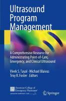Ultrasound Program Management A Comprehensive Resource for Administrating Point-of-Care, Emergency, and Clinical Ultrasound by Vivek S. Tayal