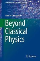 Beyond Classical Physics by Mark A. Cunningham
