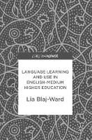 Language Learning and Use in English-Medium Higher Education by Lia Blaj-Ward