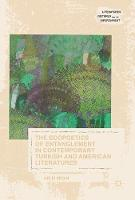 The Ecopoetics of Entanglement in Contemporary Turkish and American Literatures by Meliz Ergin