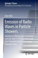 Emission of Radio Waves in Particle Showers Validation of Microscopic Simulations with the SLAC T-510 Experiment and Their Potential in the Future Square Kilometre Array by Anne Zilles