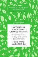 Navigating Educational Change in China Contemporary History and Lived Experiences by Fang Wang, Leslie N.K. Lo