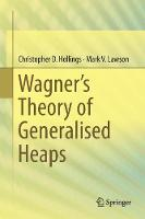 Wagner's Theory of Generalised Heaps by Christopher Hollings, Mark V. Lawson