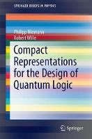 Compact Representations for the Design of Quantum Logic by Philipp Niemann, Robert Wille