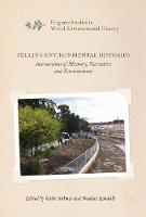 Telling Environmental Histories Intersections of Memory, Narrative and Environment by Katie Holmes