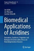 Biomedical Applications of Acridines Derivatives, Syntheses, Properties and Biological Activities with a Focus on Neurodegenerative Diseases by Jan Jezek, Jan Hlavacek, Jaroslav Sebestik