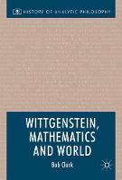 Wittgenstein, Mathematics and World by Robert Clark